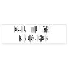 Evil mutant producer Bumper Bumper Sticker