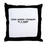 Your Honor Student Is A Geek Throw Pillow