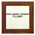 Your Honor Student Is A Geek Framed Tile