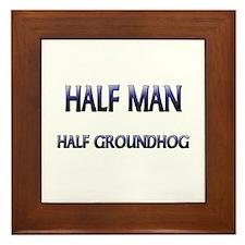 Half Man Half Groundhog Framed Tile