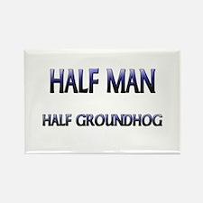 Half Man Half Groundhog Rectangle Magnet