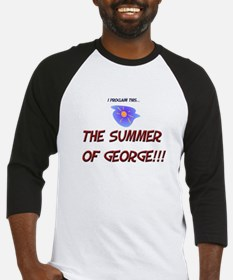The Summer of George! Baseball Jersey