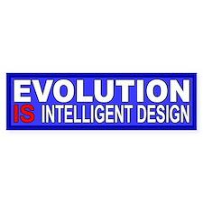 Evolution IS intelligent design Bumper Bumper Sticker