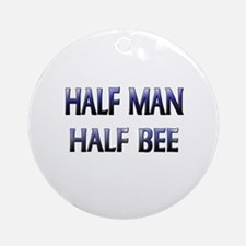 Half Man Half Bee Ornament (Round)