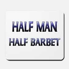 Half Man Half Barbet Mousepad