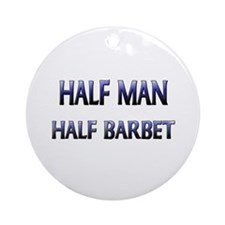 Half Man Half Barbet Ornament (Round)
