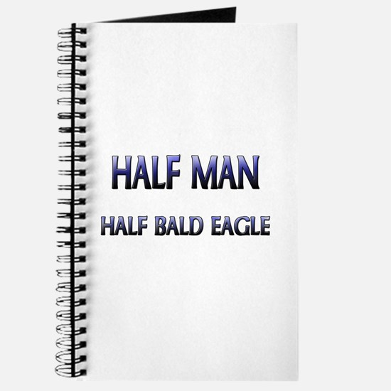 Half Man Half Bald Eagle Journal