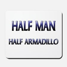 Half Man Half Armadillo Mousepad