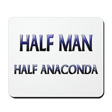 Half Man Half Anaconda Mousepad
