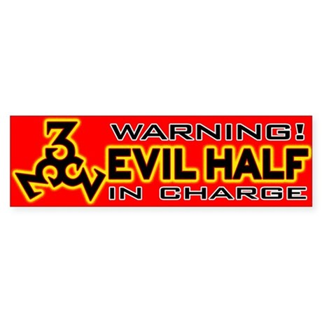 Evil Half in charge Bumper Sticker (50 pk)