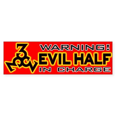 Evil Half in charge Bumper Sticker