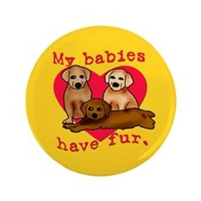 """My Babies Have Fur 3.5"""" Button"""