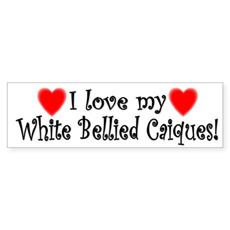 I Love my White Bellied Caiques Bumper Sticker