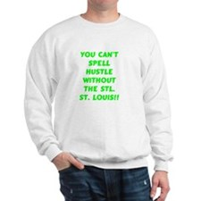 CANT SPELL HUSTLE W/OUT THE STL! Sweatshirt