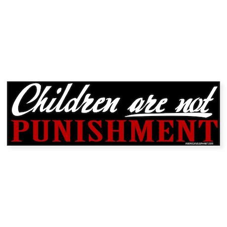 Children Are Not Punishment Bumper Sticker -Black