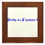 Geeky As I Wanna Be Framed Tile