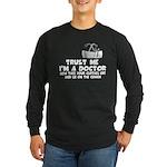 Trust me I'm a Doctor Long Sleeve Dark T-Shirt