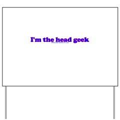 I'm The Head Geek Yard Sign