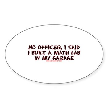 No Officer I Built A Math Lab Oval Sticker | Gifts For A Geek | Geek T-Shirts