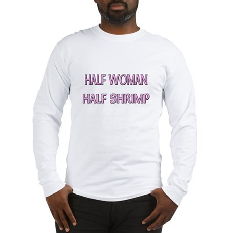 Half Woman Half Shrimp Long Sleeve T-Shirt