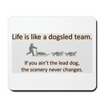 Life is like a dogsled team Mousepad