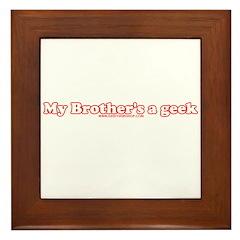 My Brother's A Geek Framed Tile