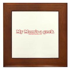 My Mom's A Geek Framed Tile