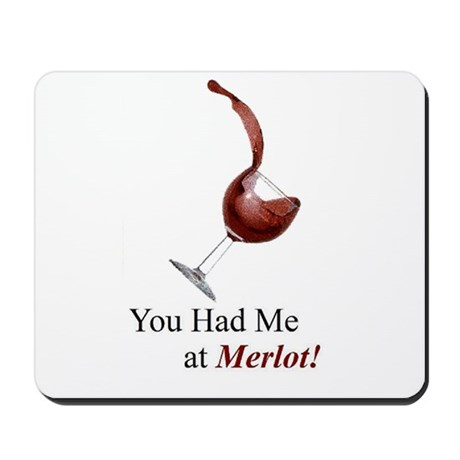 You Had Me at Merlot! Mousepad