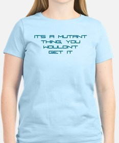 It's a Mutant Thing T-Shirt