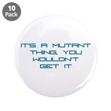 "It's a Mutant Thing 3.5"" Button (10 pack)"