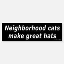 Neighborhood Cats Make Great Hats Bumper Bumper Bumper Sticker