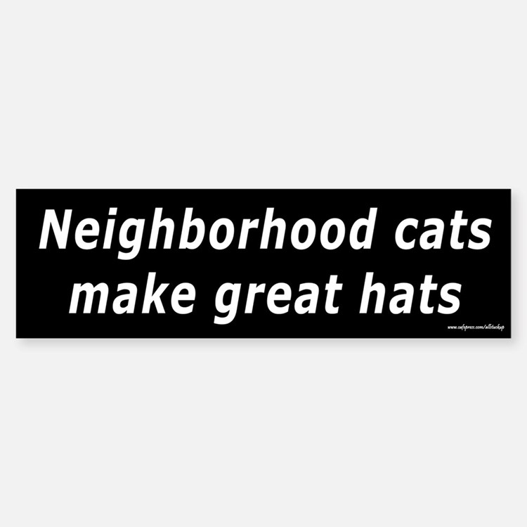 Neighborhood Cats Make Great Hats Bumper Bumper Bumper Sticker