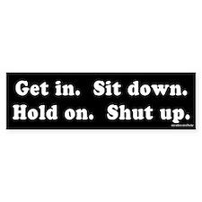 Get In Sit Down Hold On Shut Up Bumper Car Sticker