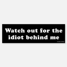 Watch Out for the Idiot Behind Me Bumper Bumper Bumper Sticker