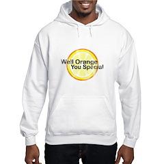 Well Orange You Special Hooded Sweatshirt