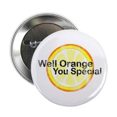 "Well Orange You Special 2.25"" Button"