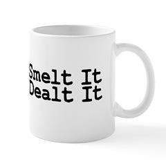 You Smelt It, You Dealt It Mug