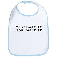 You Smelt It, You Dealt It Bib