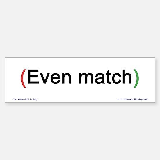 """""""Even Match"""" Bumper Bumper Bumper Sticker"""