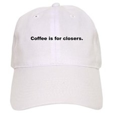 Coffee is for closers Cap