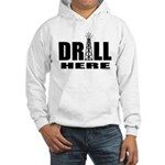 Drill Here Drill Now Hooded Sweatshirt