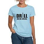 Drill Here Drill Now Women's Light T-Shirt