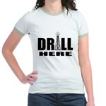 Drill Here Drill Now Jr. Ringer T-Shirt