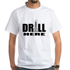 Drill Here Drill Now White T-Shirt