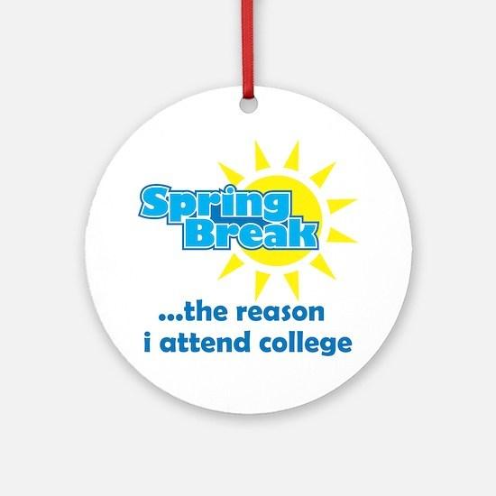 Spring Break: The Reason I Attend College Ornament