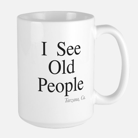 I see old people Large Mug