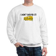 I don't rough it Sweatshirt