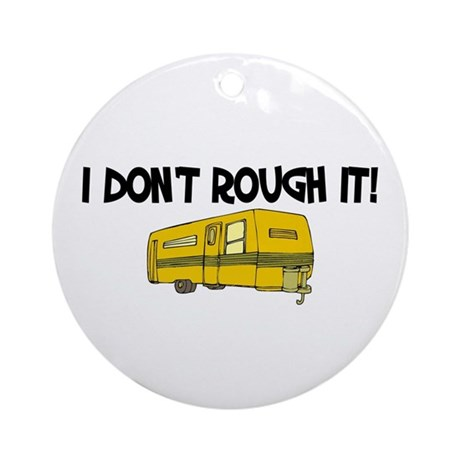 I don't rough it Ornament (Round)