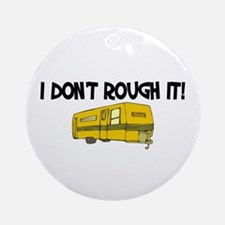 I don't rough it Ornament (Round)