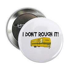 """I don't rough it 2.25"""" Button"""